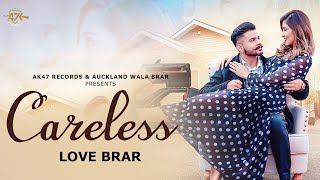 Careless ( Full Hd ) Love Brar | Latest Punjabi Songs 2019 | New Punjabi Songs 2019
