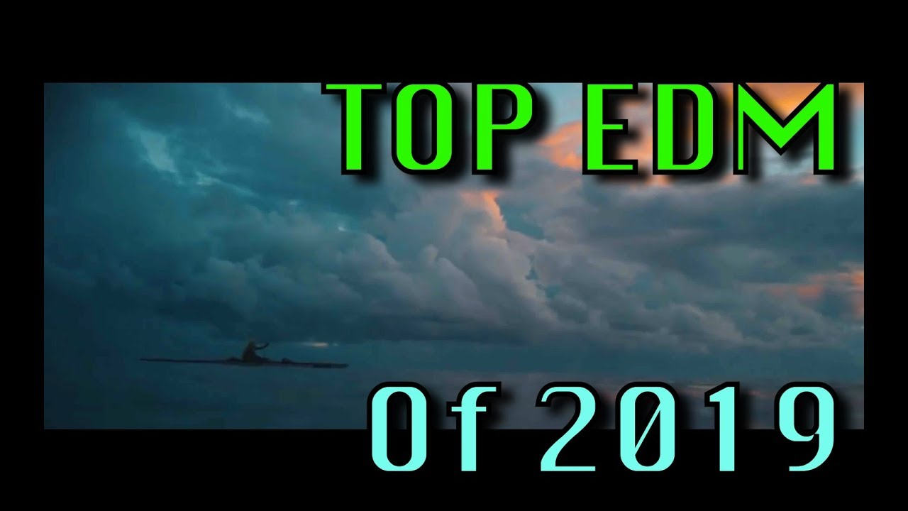 Top 20 Edm Songs Of 2019 Q1 Youtube