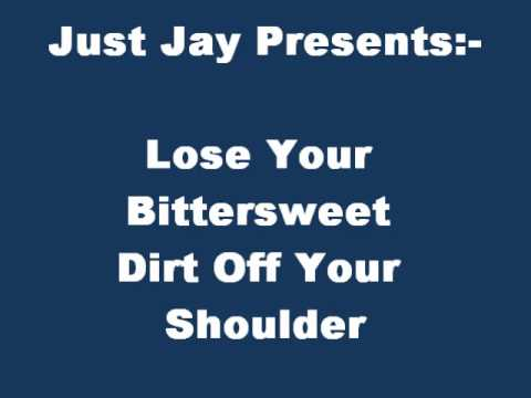 Just Jay Presents:- Lose Your Bittersweet Dirt Off Your Shoulder
