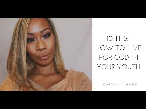 10 Tips: How to Live For God In your Youth