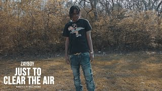 Zayboy - Just To Clear The Air (Official Video)