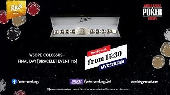 WSOPE COLOSSUS BRACELET #15 FINAL DAY LIVE