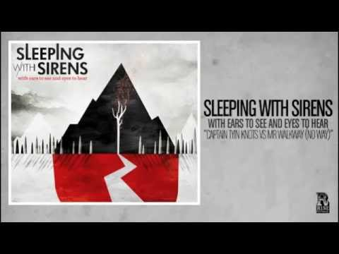 Sleeping With Sirens - Captain Tyin Knots vs Mr Walkway (No Way)