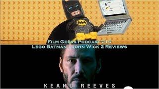 Film Geeks Podcast 010 - Lego Batman + John Wick Chapter 2 Review