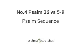 No.4 Psalm 36 vs 5-9 Psalm Sequence