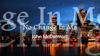 Watch John Mcdermott No Change In Me video