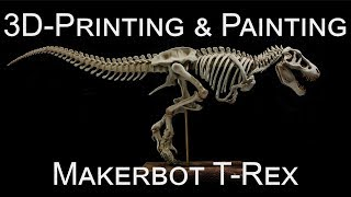 3D-Printing and Painting Makerbot T-rex