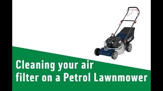 Cleaning your air filter on a Petrol Lawnmower