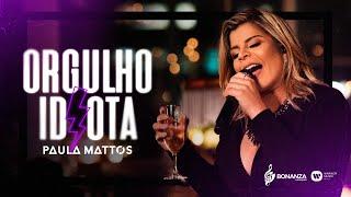 Paula Mattos - Orgulho Idiota
