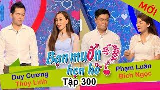 BẠN MUỐN HẸN HÒ | Tập 300 UNCUT | Duy Cương - Thùy Linh | Phạm Luân - Bích Ngọc | 200817 💖