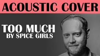 Too Much by Spice Girls Acoustic Cover