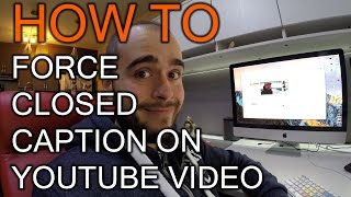 how to force closed caption cc on your youtube video