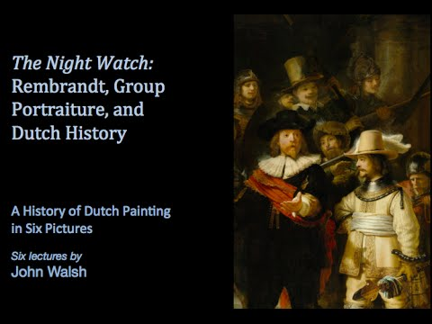 Lecture 4: The Night Watch: Rembrandt, Group Portraiture, an
