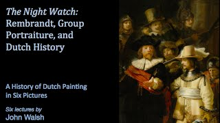 Lecture 4: The Night Watch: Rembrandt, Group Portraiture, and Dutch History