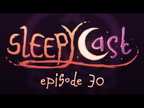 SleepyCast 30 : Part 2 - [The End? Season Finale]