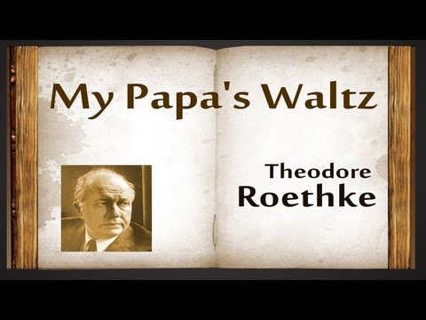 My Papa's Waltz by Theodore Roethke - Poetry Reading