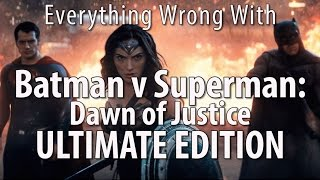 Everything Wrong With Batman v Superman: Dawn of Justice ULTIMATE EDITION