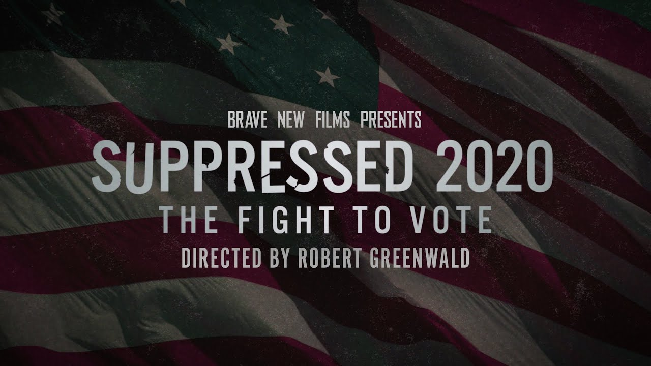 Suppressed 2020: The Fight To Vote • Robert Greenwald • Feat. Stacey Abrams • BRAVE NEW FILMS (BNF)