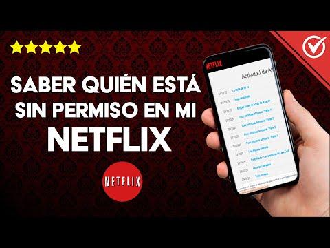 Cómo Puedo Saber Quién está Usando mi Cuenta de Netflix sin Permiso, ni Autorización