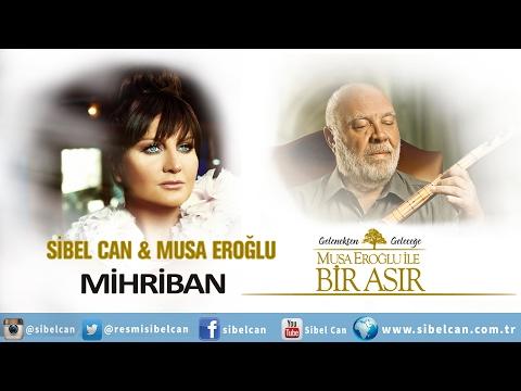 MİHRİBAN - SİBEL CAN & MUSA EROGLU...