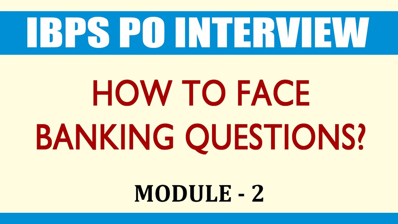 ibps po interview how to face banking questions module 2 ibps po interview how to face banking questions module 2