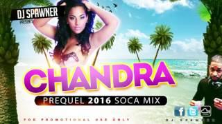 [2016 SOCA MIX] DJ SPAWNER CHANDRA PREQUEL 2016