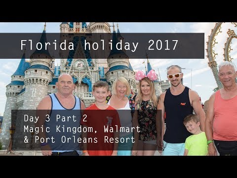 Florida 2017 Day 3 Part 2 - Magic Kingdom, Walmart, Port Orleans Resort