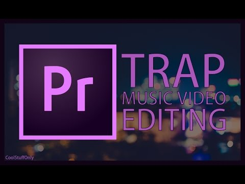 Trap Music Video Editing - Premiere Pro CC 2017