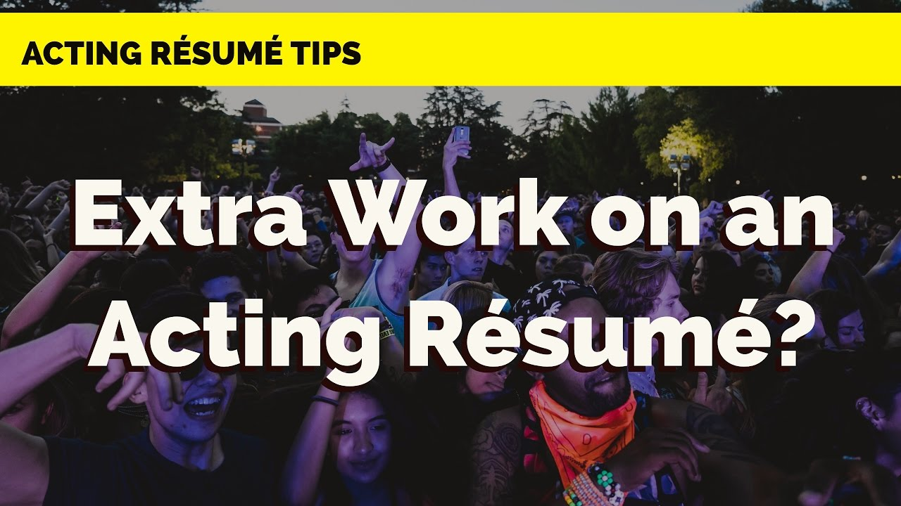 Do I List Extra Work On My Acting Resume Acting Resume Tips