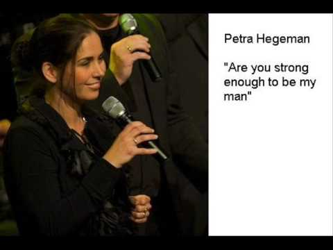 Are you strong enough to be my man  Petra Hegeman