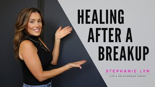 how to heal after a breakup stephanie lyn coaching