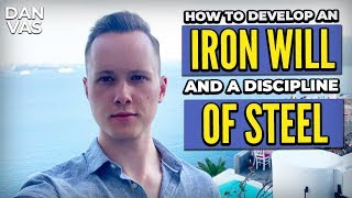 How To Develop An Iron Will & A Discipline Of Steel