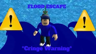ROBLOX FLOOD ESCAPE GAMEPLAY FT: NOBODY BECAUSE I HAVE NOE FRIENDS? *CRINGE WARNING*
