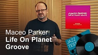 Maceo Parker – Life on Planet Groove | JAZZ TEST