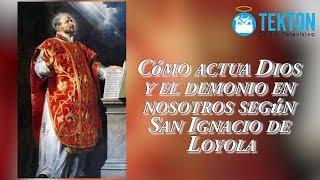 Cómo actúa Dios y el Demonio en nosotros según San Ignacio de Loyola