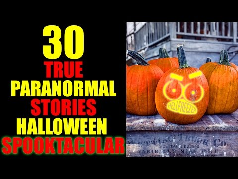 30 TRUE PARANORMAL STORIES HALLOWEEN SPOOKTACULAR