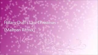 Hillary Duff - Last Christmas (Malmen Remix)