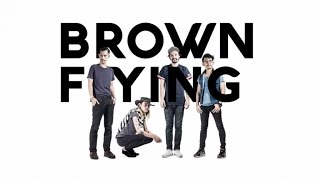 BROWN FLYING - CAN YOU HEAR ME ?