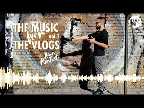 THE MUSIC FROM THE VLOGS Vol. 1    Un Playlist por René Montiel