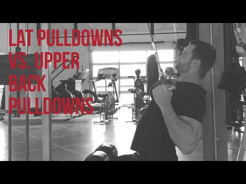 Lat Pulldowns vs. Upper Back Pulldowns