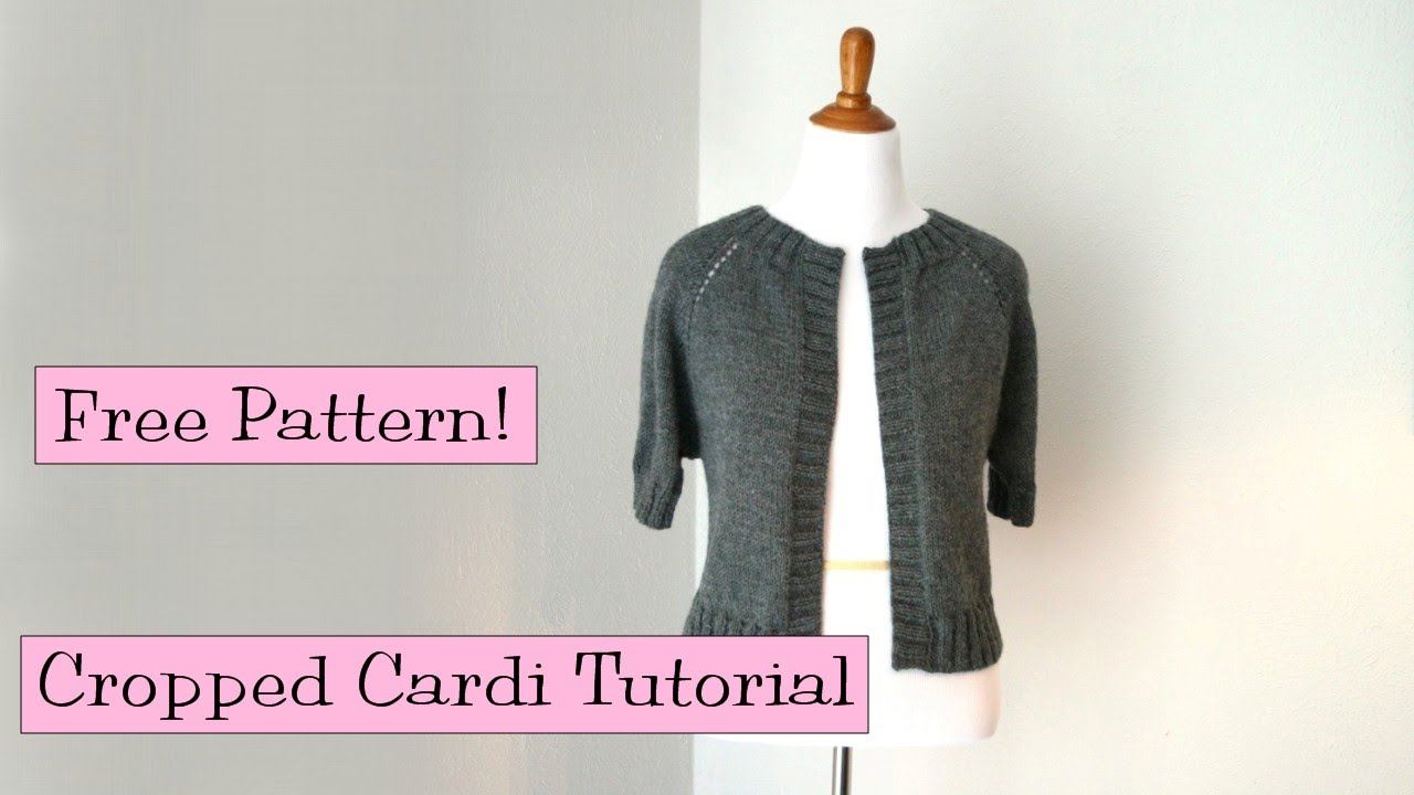 Free Knitting Pattern Child s Raglan Cardigan : Cropped Raglan Cardi Tutorial - YouTube