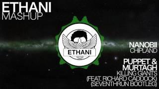 Nanobii - Chipland VS Puppet & MURTAGH - Killing Giants (Seventhrun Bootleg) | [Ethani Mashup]