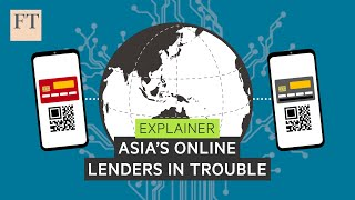 Why Asia's online lenders are in trouble   FT