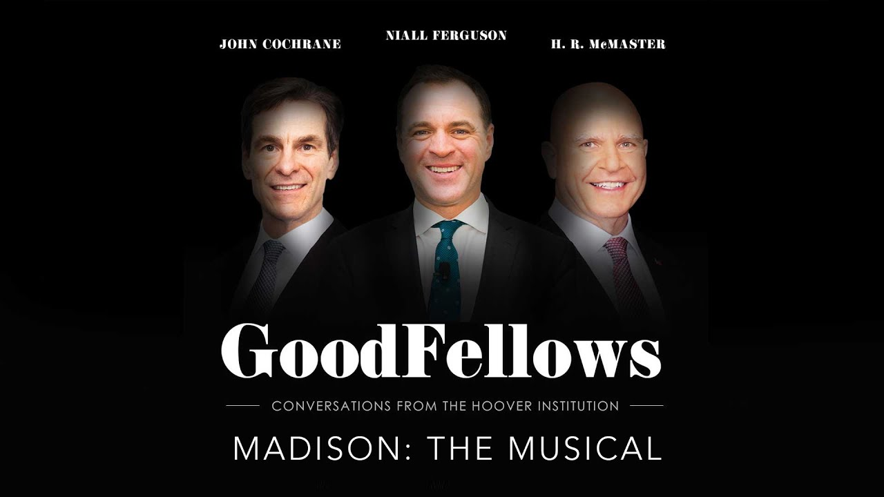 Madison: The Musical | GoodFellows: Conversations From The Hoover Institution