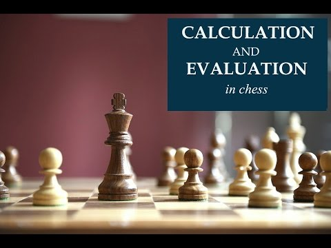 Calculation and Evaluation in chess