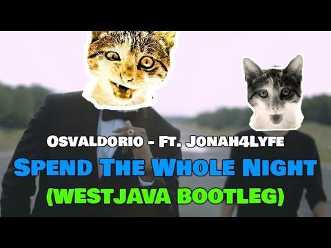 Osvaldorio ft. Jonah4Lyfe - Spend The Whole Night (WestJava Bootleg)