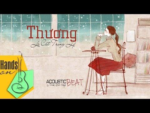 Thương » Lê Cát Trọng Lý ✎ acoustic Beat by Trịnh Gia Hưng