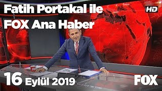 16 Eylül 2019 Fatih Portakal ile FOX Ana Haber