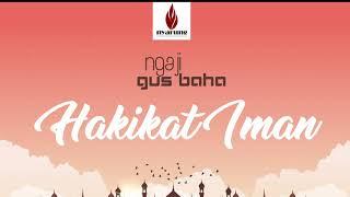 Ngaji Gus Baha': Hakikat Iman