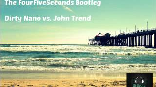 Dirty Nano vs. John Trend - The FourFiveSeconds Bootleg